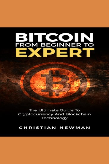 Bitcoin From Beginner to Expert - The Ultimate Guide to Cryptocurrency and Blockchain Technology - cover