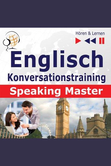 Englisch Konversationstraining: English Speaking Master (Sprachniveau: B1-C1 – Hören & Lernen) - cover