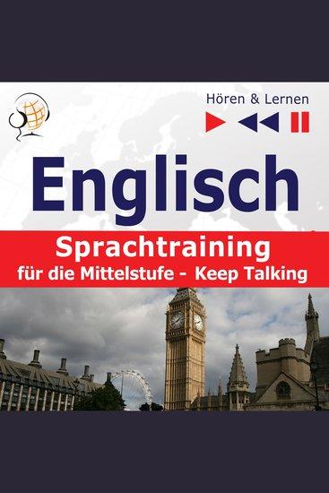 Englisch Sprachtraining für die Mittelstufe– Hören & Lernen: Keep Talking (34 Themen auf Niveau B1-B2) - cover