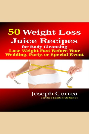 50 Weight Loss Juice Recipes for Body Cleansing - Lose Weight Fast Before Your Wedding Party or Special Event - cover