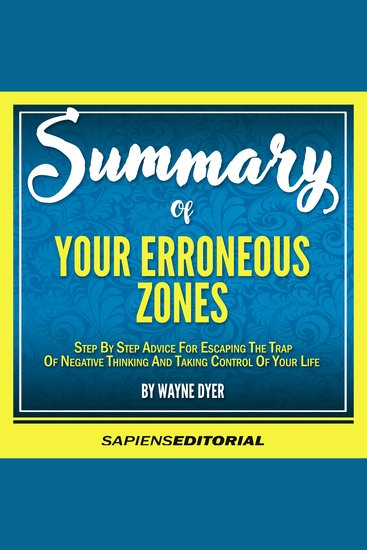 "Summary Of ""Your Erroneous Zones - by Wayne Dwyer"" - Step by Step Advice for Escaping the Trap of Negative Thinking and Taking Control of Your Life - cover"