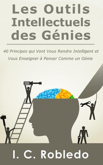 Les Outils Intellectuels des Génies: 40 principes qui vont vous rendre intelligent et vous enseigner à penser comme un génie - cover