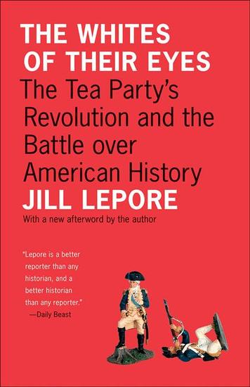 The Whites of Their Eyes - The Tea Party's Revolution and the Battle over American History - cover