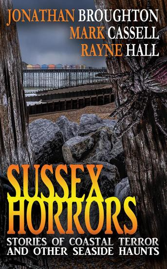 Sussex Horrors - Stories of Coastal Terror and other Seaside Haunts - cover