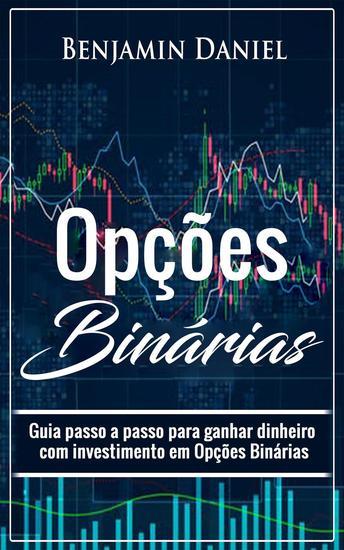 Opções Binárias: etapas por etapas guia para ganhar dinheiro com a negociação de opções binárias - cover