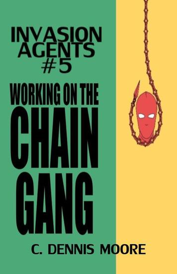 Invasion Agents #5: Working on the Chain Gang - Invasion Agents #5 - cover