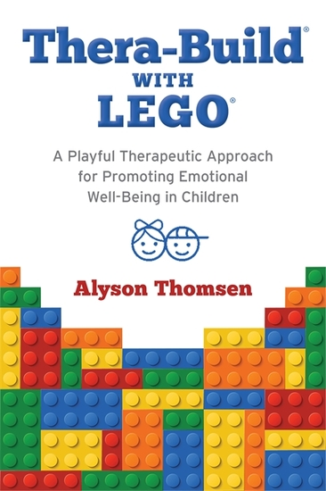 Thera-Build® with LEGO® - A Playful Therapeutic Approach for Promoting Emotional Well-Being in Children - cover