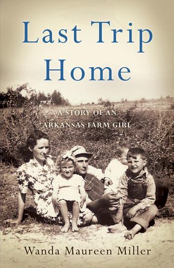 Last Trip Home - A Story of an Arkansas Farm Girl - cover