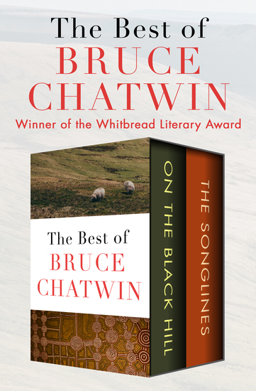 The Best of Bruce Chatwin - On the Black Hill and The Songlines - cover