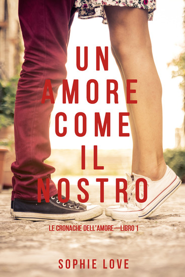 Un Amore come il Nostro (Le Cronache Dell'amore—Libro #1) - cover