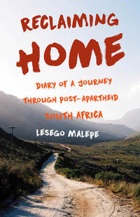 Reclaiming Home - Diary of a Journey Through Post-Apartheid South Africa