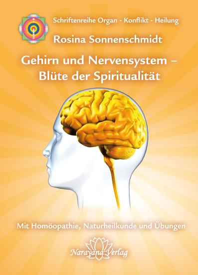 Gehirn und Nervensystem - Blüte der Spiritualität - Band 9: Schriftenreihe Organ - Konflikt - Heilung Mit Homöopathie Naturheilkunde und Übungen - cover