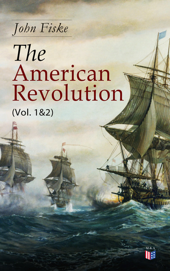 The American Revolution (Vol 1&2) - Battle for American Independence: From the Rejection of the Stamp Act Until the Final Victory - cover