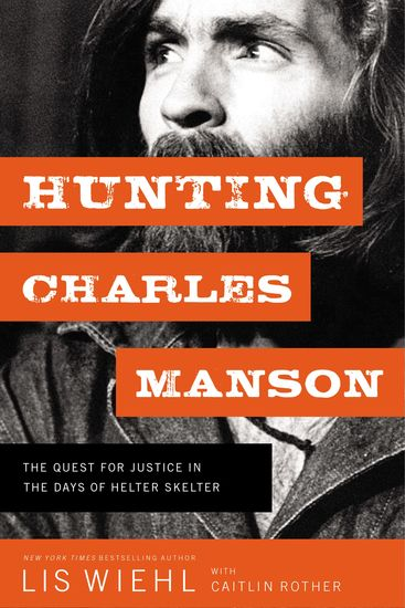 Hunting Charles Manson - The Quest for Justice in the Days of Helter Skelter - cover