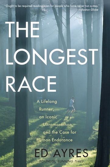 The Longest Race - A Lifelong Runner An Iconic Ultramarathon and the Case for Human Endurance - cover