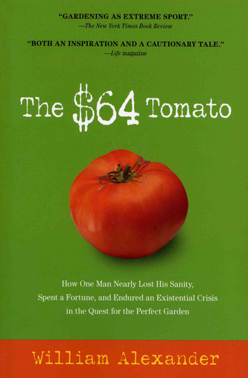 The $64 Tomato - How One Man Nearly Lost His Sanity Spent a Fortune and Endured an Existential Crisis in the Quest for the Perfect Garden - cover