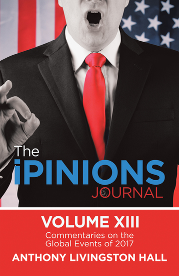 The Ipinions Journal - Commentaries on the Global Events of 2017—Volume Xiii - cover