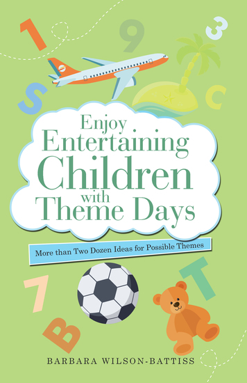 Enjoy Entertaining Children with Theme Days - More Than Two Dozen Ideas for Possible Themes - cover