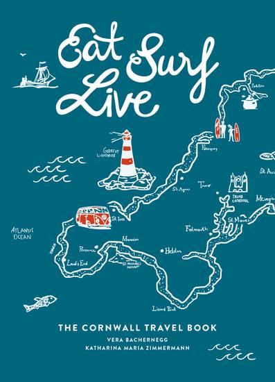 Eat Surf Live - The Cornwall Travel Book - cover