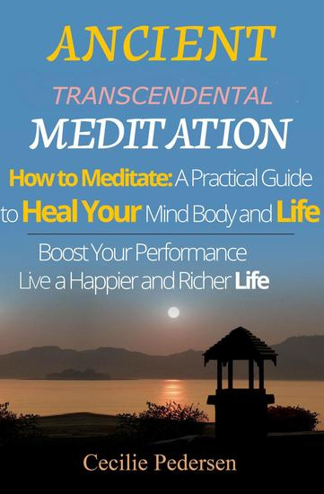 Ancient Transcendental Meditation How to Meditate: A Practical Guide to Heal Your Mind Body and Life - cover