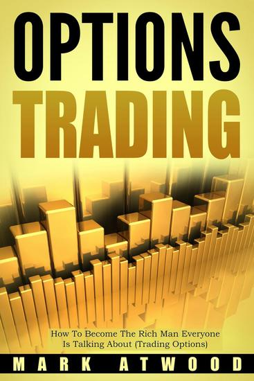 Options Trading: How To Become The Rich Man Everyone Is Talking About (Trading Options) - Options Trading - cover