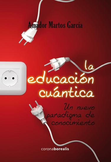 La educación cuántica - Un nuevo paradigma de conocimiento - cover