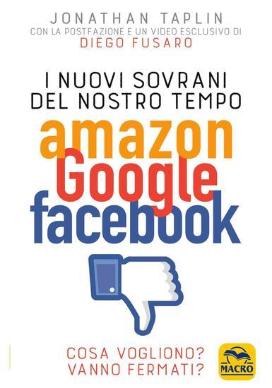 I Nuovi Sovrani del Nostro Tempo: Amazon Google Facebook - Cosa vogliono? Vanno fermati? - cover