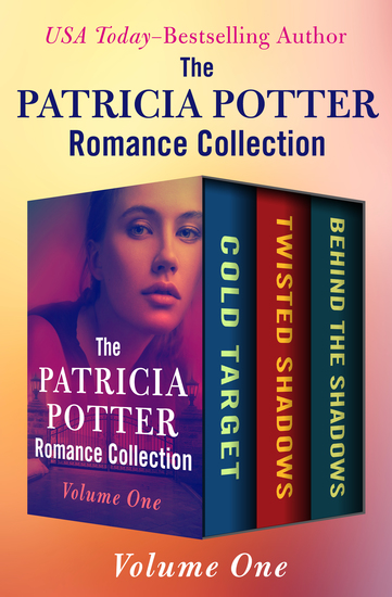 The Patricia Potter Romance Collection Volume One - Cold Target Twisted Shadows and Behind the Shadows - cover