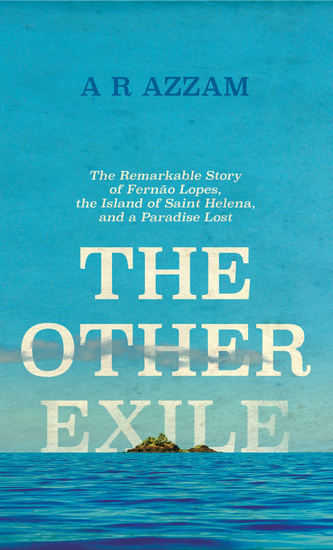 The Other Exile - The Remarkable Story of Fernão Lopes the Island of St Helena and the meaning of human solitude - cover
