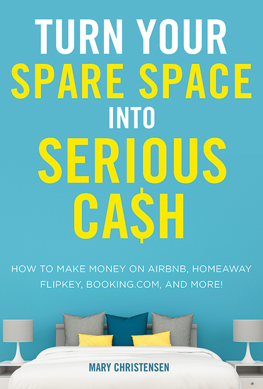 Turn Your Spare Space into Serious Cash - How to Make Money on Airbnb HomeAway FlipKey Bookingcom and More! - cover