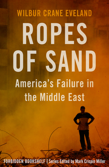 Ropes of Sand - America's Failure in the Middle East - cover