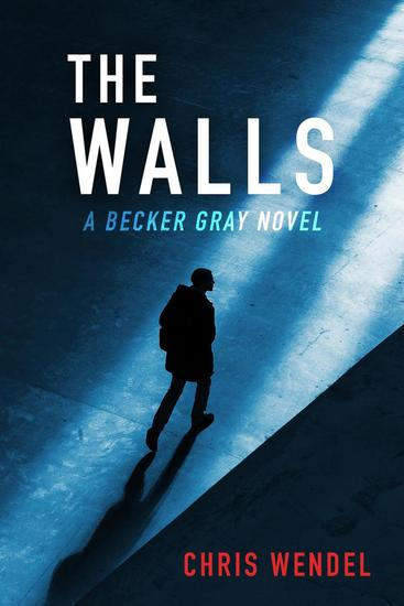 The Walls - A Becker Gray Novel - cover