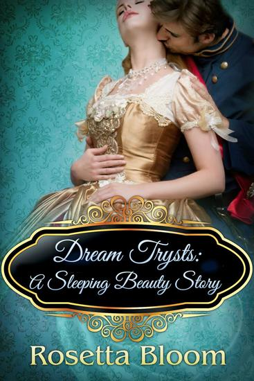 Dream Trysts: A Sleeping Beauty Story - Passion-Filled Fairy Tales #4 - cover
