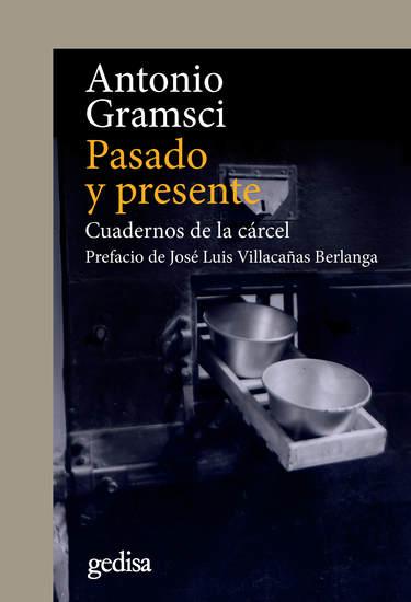 Pasado y presente - Cuadernos de la cárcel Prefacio de José Luis Villacañas Berlanga - cover