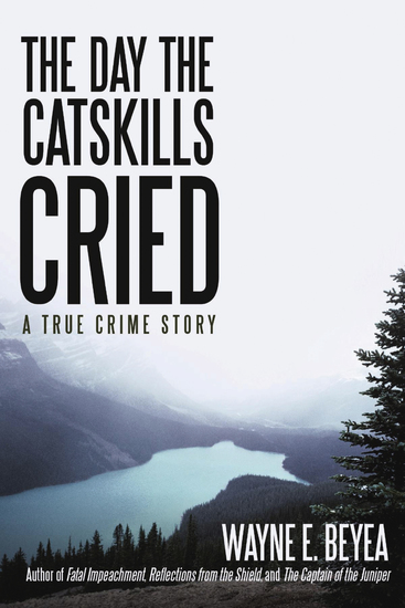 The Day the Catskills Cried - A True Crime Story - cover