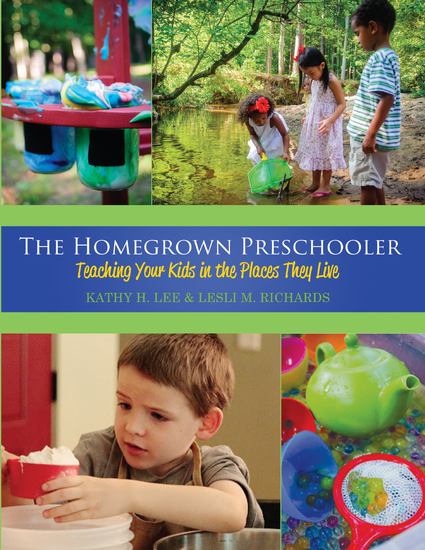 The Homegrown Preschooler - Teaching Your Kids in the Places They Live - cover
