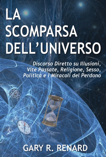 La Scomparsa dell'Universo - Discorso Diretto su Illusioni Vite Passate Religione Sesso Politica e i Miracoli del Perdono - cover
