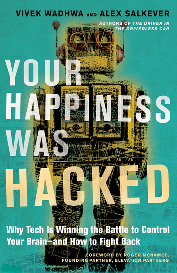 Your Happiness Was Hacked - Why Tech Is Winning the Battle to Control Your Brain--and How to Fight Back - cover