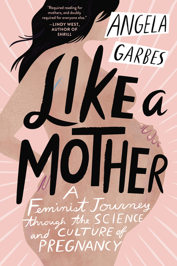 Like a Mother - A Feminist Journey Through the Science and Culture of Pregnancy - cover