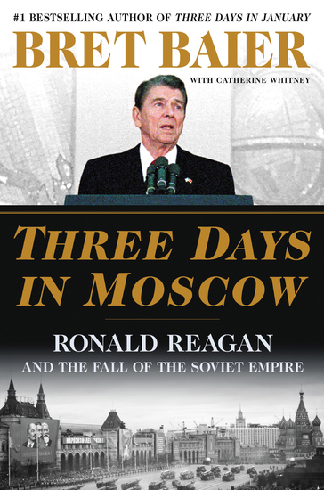 Three Days in Moscow - Ronald Reagan and the Fall of the Soviet Empire - cover