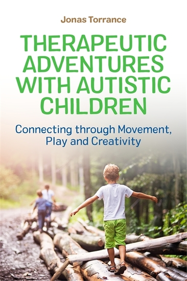 Therapeutic Adventures with Autistic Children - Connecting through Movement Play and Creativity - cover