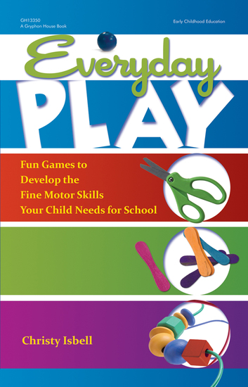 Everyday Play - Fun Games to Develop the Fine Motor Skills Your Child Needs for School - cover