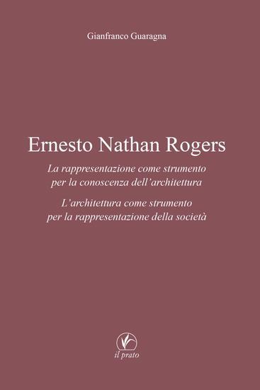 Ernesto Nathan Rogers - La rappresentazione come strumento per la conoscenza dell'architettura - L'architettura come strumento per la rappresentazione della società - cover