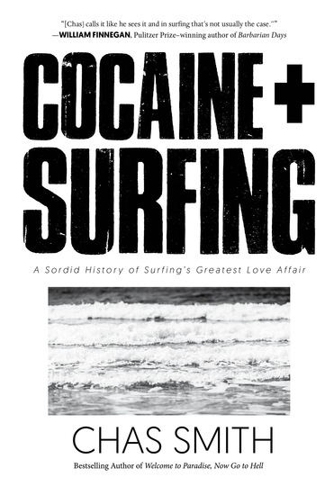 Cocaine + Surfing - A Sordid History of Surfing's Greatest Love Affair - cover