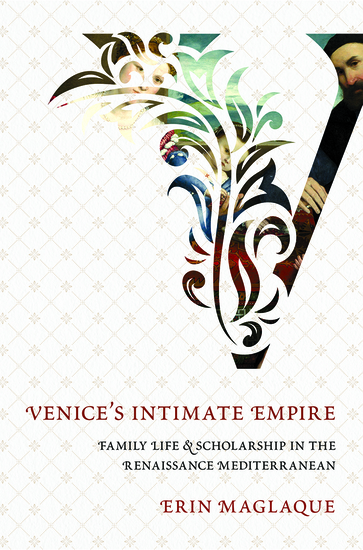 Venice's Intimate Empire - Family Life and Scholarship in the Renaissance Mediterranean - cover