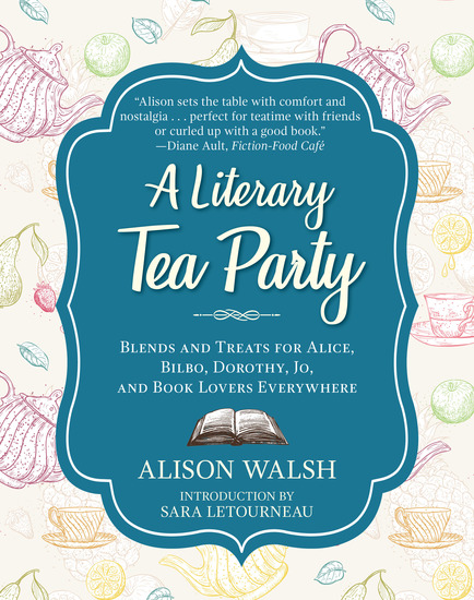 A Literary Tea Party - Blends and Treats for Alice Bilbo Dorothy Jo and Book Lovers Everywhere - cover