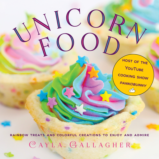 Unicorn Food - Rainbow Treats and Colorful Creations to Enjoy and Admire - cover
