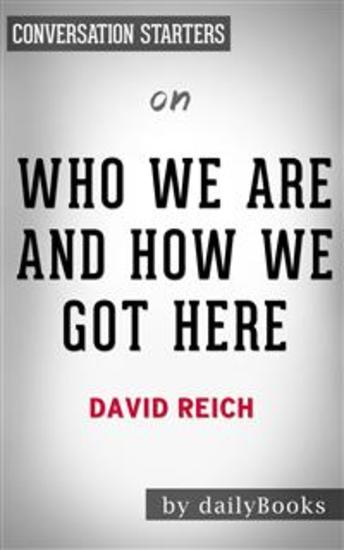 Who We Are And How We Got Here: by David Reich | Conversation Starters - cover