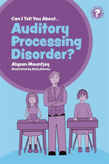 Can I tell you about Auditory Processing Disorder? - A Guide for Friends Family and Professionals - cover