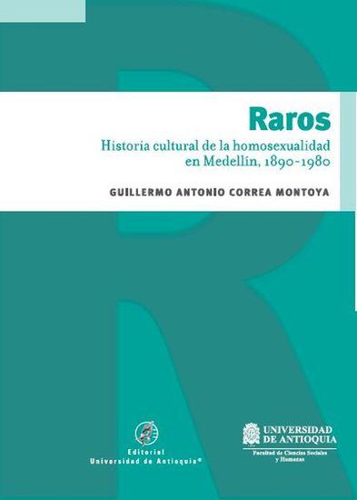 Raros - Historia cultural de la homosexualidad en Medellín 1890 - 1980 - cover